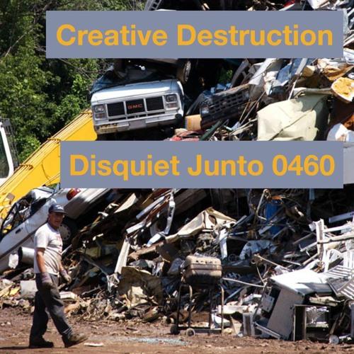 Disquiet Junto Project 0460: Creative Destruction