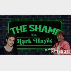 The Shame with Mark Hayes - Episode 9 with Matt Helders