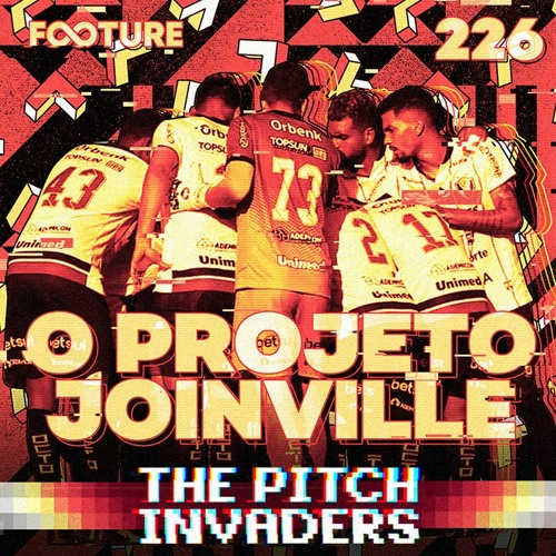 The Pitch Invaders #226   O Projeto Joinville