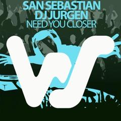 San Sebastian, Dj Jurgen - Need You Closer (Original Mix) World Sound Records RELEASED 26.02.21
