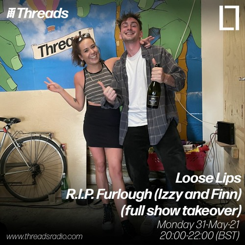 Loose Lips w/ R.I.P. Furlough (Izzy And Finn) (full show takeover) - 31-May-21