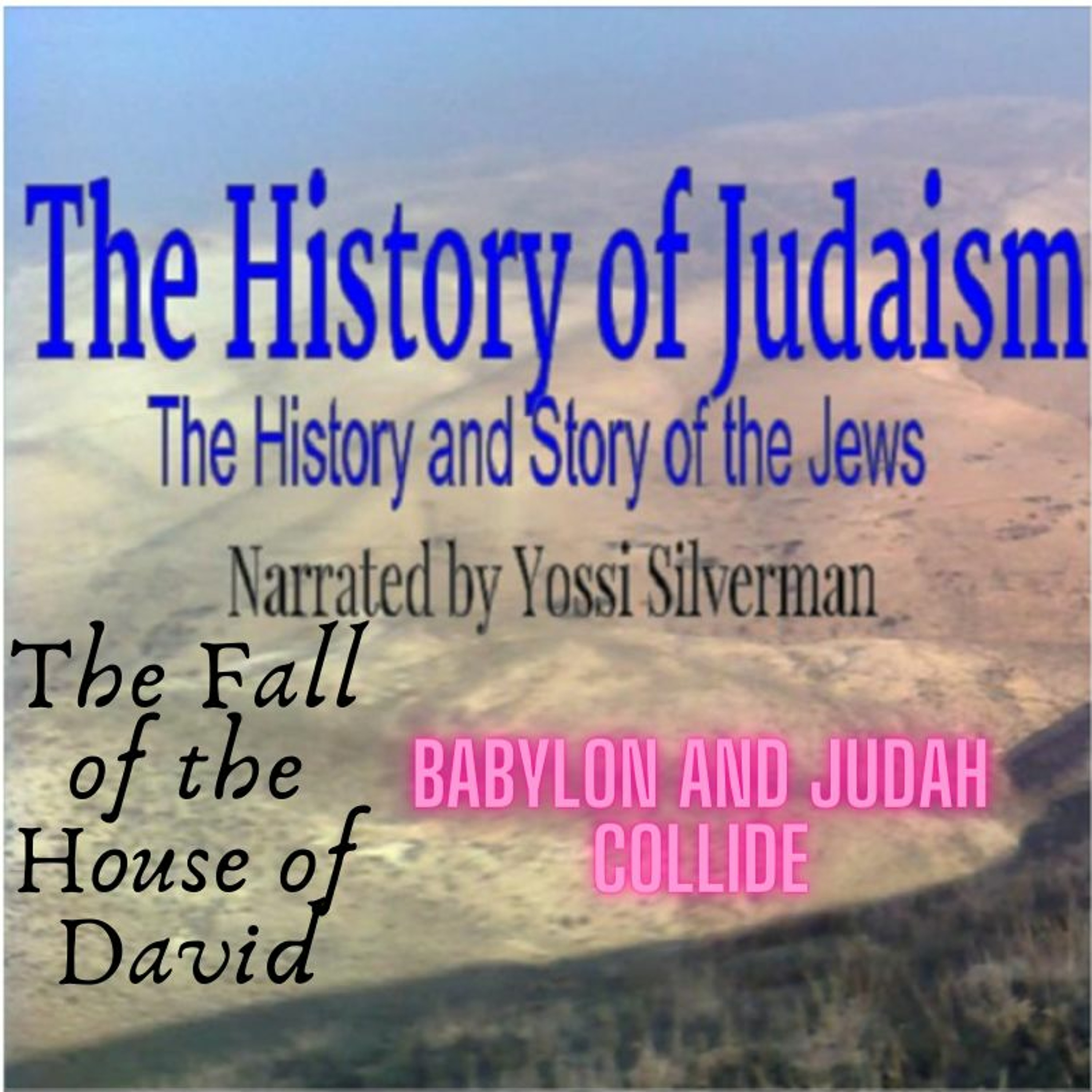 13. The Fall of the House of David - Babylon and Judah Collide