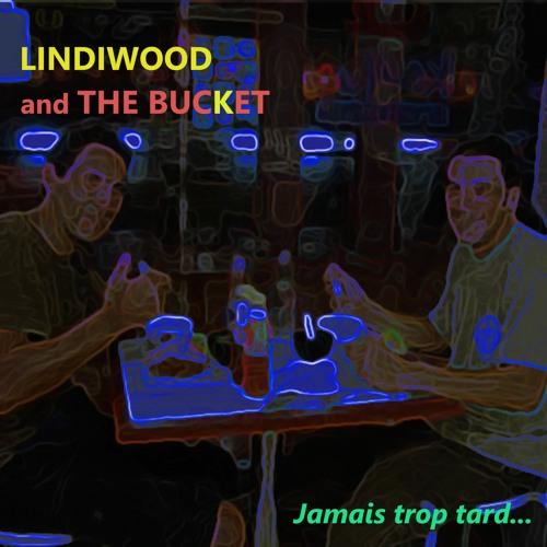 JAMAIS TROP TARD by LINDIWOOD AND THE BUCKET