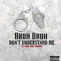 Don't Understand Me Ft. Trapboy Freddy
