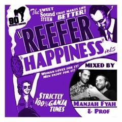 REEFER HAPPINESS MIXTAPE VOL.5 | 100% GANJA TUNES | PROF & MANJAH FYAH | 90 DEGREE SOUND
