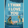 Download I Think I Love You by Auriane Desombre, read by Emma Galvin, Brittany Pressley Mp3