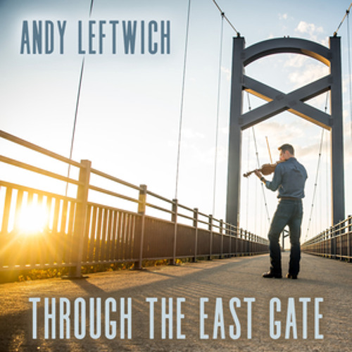 """Andy Leftwich - """"Through the East Gate"""""""