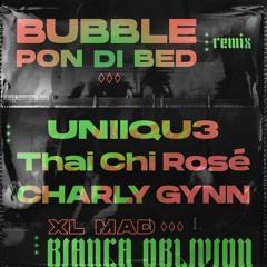 Bubble Pon Di Bed ft. XL Mad (UNIIQU3, Thai Chi Rosé, Charly Gynn Remix) [Dirty]
