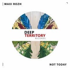Maxi Rozh - Not Today