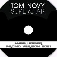 Tom Novy - Superstar (Ludo Kaiser Futuristic 2021 Promo Version)