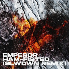 Emperor - Ham-Fisted (SLWDWN Remix)[Free Download]