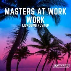 Masters At Work - Work (IJSKOUWD FUVKUP)