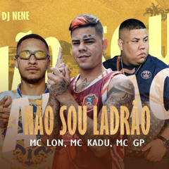 NÃO SOU LADRÃO - MC GP, MC Lon e MC Kadu (DJ Nene) 2021
