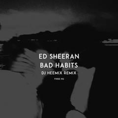 Ed Sheeran - BAD HABITS (Dj Heemix Remix)