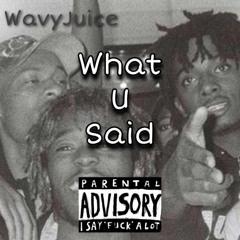 WavyJuice - What U Said