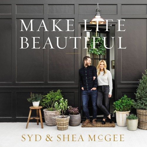 MAKE LIFE BEAUTIFUL by Syd and Shea McGee - Chapter One
