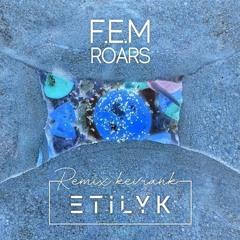 F.E.M - Roars (Unofficial Etilyk Remix)