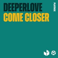 Deeperlove - Come Closer