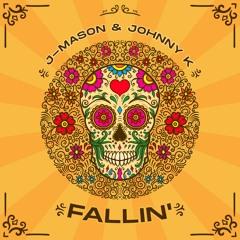 J - Mason X Johnny K - Fallin'
