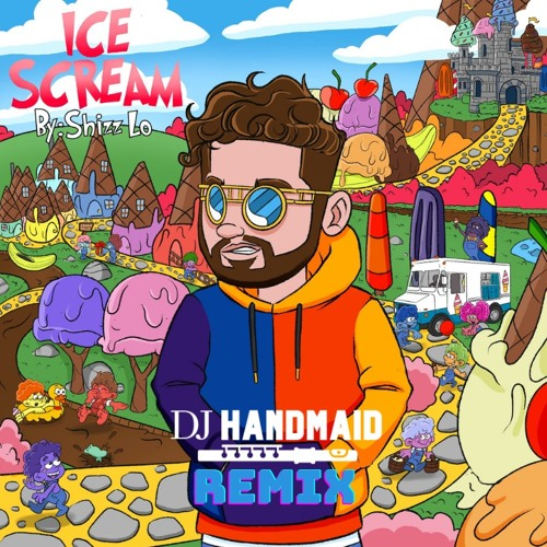 SHIZZ LO - Ice Scream (DJ HANDMAID Remix)