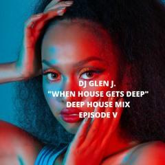 """DJ GLEN J. """"WHEN HOUSE GETS DEEP"""" DEEP HOUSE MIX EPISODE V"""