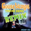 Goosebumps Theme Song (Lil' Zed Remix)