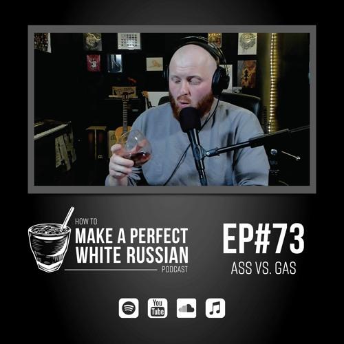 EP#73: Ass vs. Gas