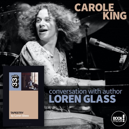 Book Musik 044 - CAROLE KING'S TAPESTRY (33 1/3) - discussion with author Loren Glass