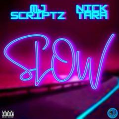 MJ Scriptz & Nick Tara - Slow