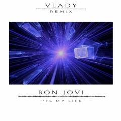 Bon Jovi - It's My Life (Vlady Remix)