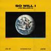 So Will I (100 Billion X) (Bodytalkr Remix)