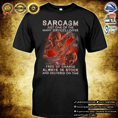 21 Skeleton sarcasm just one of the many services i offer free of charge shirt