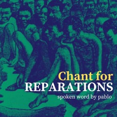Chant For Reparations - Spoken Word by Pablo
