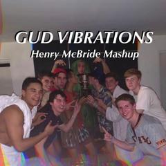 GUD VIBRATIONS [Henry McBride Mashup]