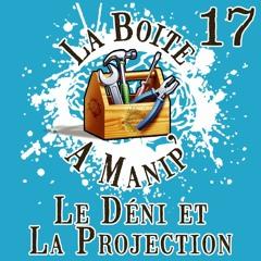 La Boite à Manip' - Episode 17 - Le Déni et la Projection