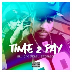 Time 2 Pay (Mr. J'O feat. STIGALOO prod by AngelLaCiencia )