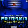 Maha Mrityunjaya Mantra - 108 Times
