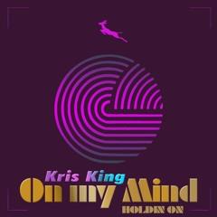Kris King - On My Mind (Holdin On)