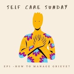 Self Care Sunday EP1 - How To Manage Grieve?