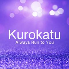 Always Run to You