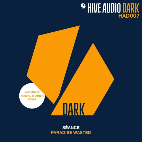 Séance - Paradise Wasted (Animal Trainer Remix)Hive Audio Dark 007