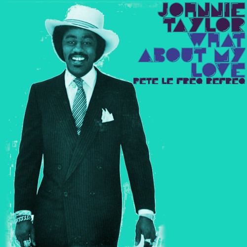 Album artwork for Johnnie Taylor - What About My Love (Pete Le Freq 2021 Refreq)