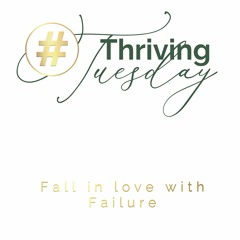 Thriving Tuesday: Fall In Love With Failure