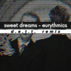 sweet dreams - eurythmics (d.e.t.t. remix)