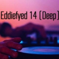 Eddiefyed 14  (DEEP) - DJ Eddi3