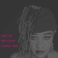 Keep Pushin' (Scendsei Remix)- Inaya Day