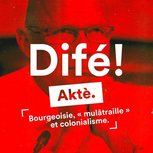 #Difé 03 | Aktè : Bourgeoisie, « mulâtraille » et colonialisme