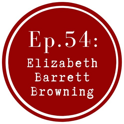 Get Lit Episode 54: Elizabeth Barrett Browning