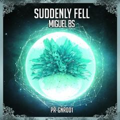 PR-GNR001 - Miguel BS - Suddenly Fell (Original Mix) FREE DONWLOAD ツ