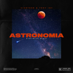 Vicetone & Tony Igy - Astronomia (EightBlue Remix) **FREE DOWNLOAD**
